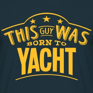 this guy was born to yacht - Men's T-Shirt