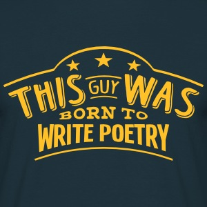 this guy was born to write poetry - Men's T-Shirt
