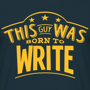 this guy was born to write - Men's T-Shirt