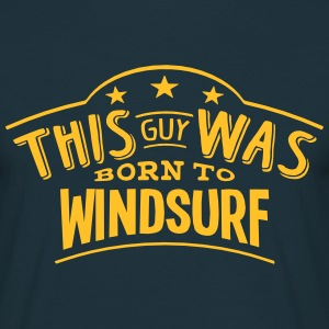 this guy was born to windsurf - T-shirt Homme