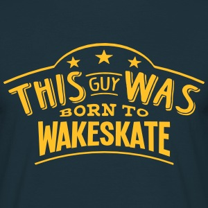 this guy was born to wakeskate - T-shirt Homme