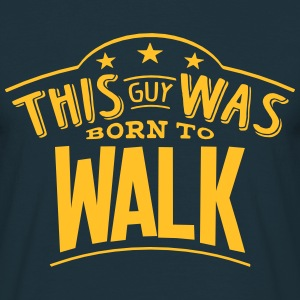 this guy was born to walk - T-shirt Homme