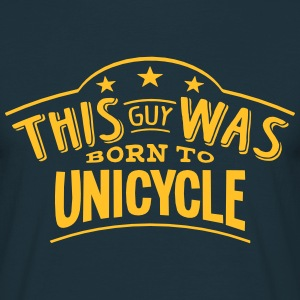 this guy was born to unicycle - Men's T-Shirt