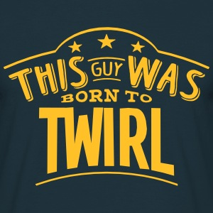 this guy was born to twirl - Men's T-Shirt