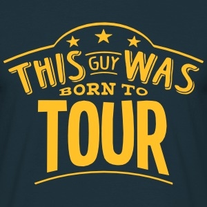this guy was born to tour - Men's T-Shirt