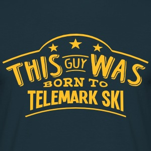 this guy was born to telemark ski - Men's T-Shirt