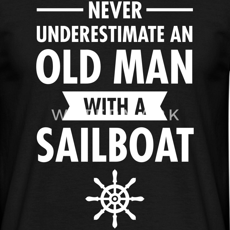 Never Underestimate An Old Man With A Sailboat T-shirts - Herre-T-shirt