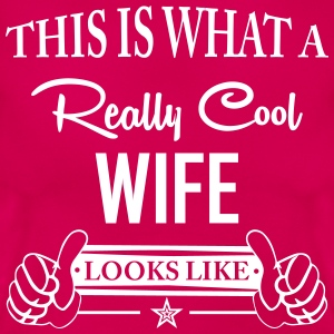 This Is What A Really Cool Wife ... T-Shirts - Women's T-Shirt