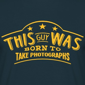 this guy was born to take photographs - T-shirt Homme