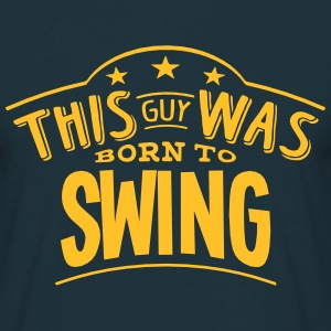 this guy was born to swing - Men's T-Shirt