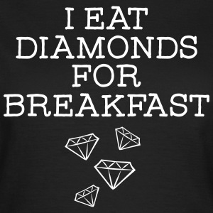 I Eat Diamonds For Breakfast T-Shirts - Frauen T-Shirt