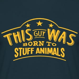 this guy was born to stuff animals - Men's T-Shirt