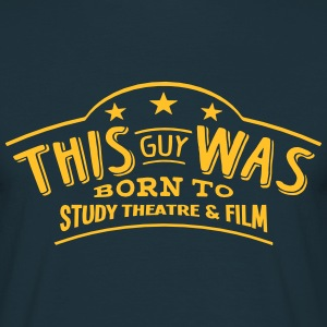 this guy was born to study theatre  film - Men's T-Shirt