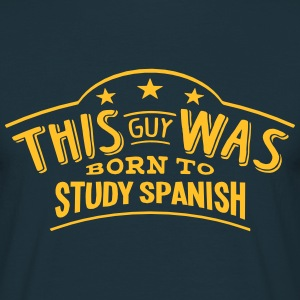 this guy was born to study spanish - Men's T-Shirt