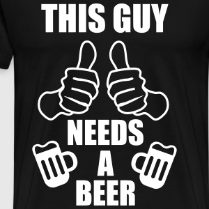 This Guy needs a beer -  T-shirts - Premium-T-shirt herr