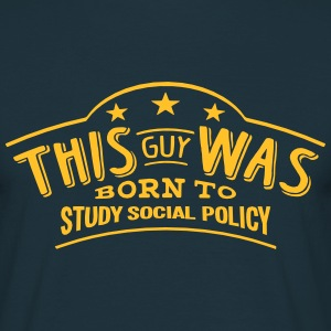 this guy was born to study social policy - Men's T-Shirt