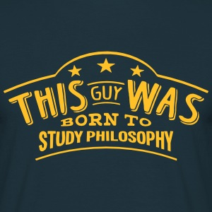 this guy was born to study philosophy - Men's T-Shirt