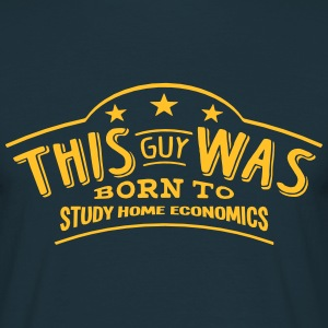 this guy was born to study home economic - Men's T-Shirt
