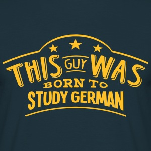 this guy was born to study german - T-shirt Homme