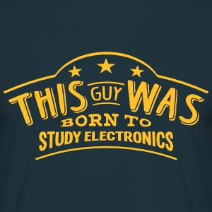 this guy was born to study electronics - Men's T-Shirt