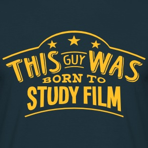 this guy was born to study film - Men's T-Shirt