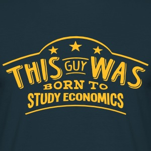 this guy was born to study economics - Men's T-Shirt