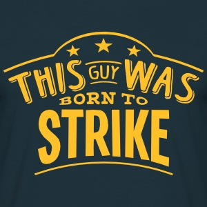 this guy was born to strike - Men's T-Shirt