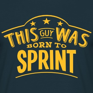 this guy was born to sprint - Men's T-Shirt