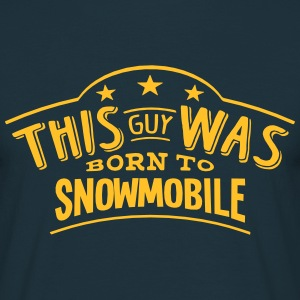 this guy was born to snowmobile - Men's T-Shirt