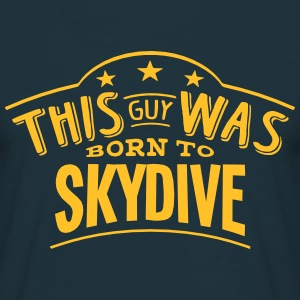 this guy was born to skydive - T-shirt Homme