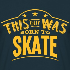 this guy was born to skate - T-shirt Homme