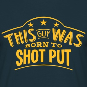 this guy was born to shot put - T-shirt Homme