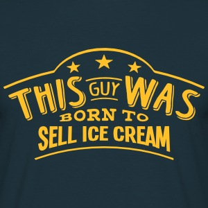 this guy was born to sell ice cream - Men's T-Shirt
