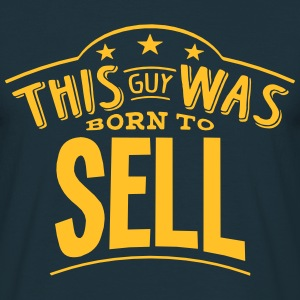 this guy was born to sell - Men's T-Shirt