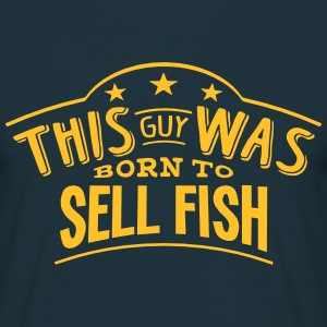 this guy was born to sell fish - Men's T-Shirt