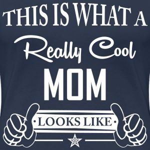 This Is What a Really Cool Mom... T-Shirts - Women's Premium T-Shirt