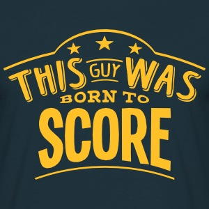 this guy was born to score - Men's T-Shirt