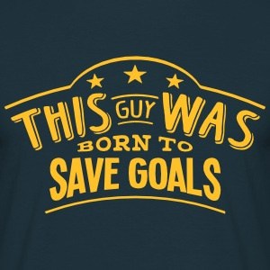 this guy was born to save goals - Men's T-Shirt