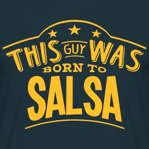 this guy was born to salsa - Men's T-Shirt