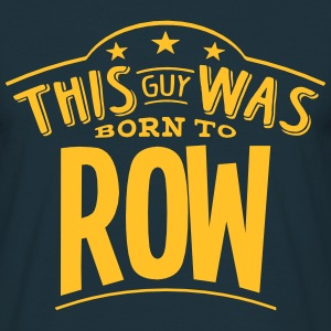 this guy was born to row - Men's T-Shirt