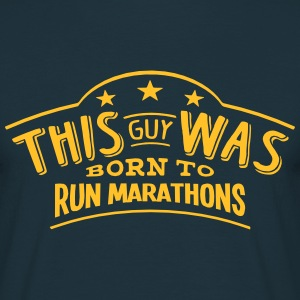 this guy was born to run marathons - T-shirt Homme