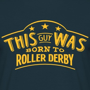 this guy was born to roller derby - T-shirt Homme