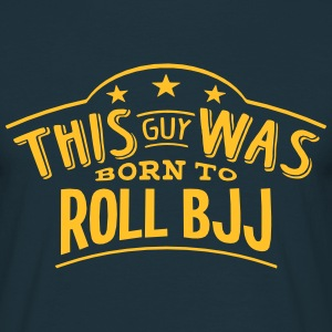 this guy was born to roll bjj - Men's T-Shirt