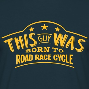 this guy was born to road race cycle - Men's T-Shirt