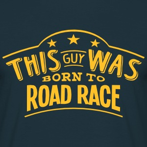 this guy was born to road race - T-shirt Homme