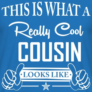 This Is What A Really Cool Cousin... T-Shirts - Men's T-Shirt