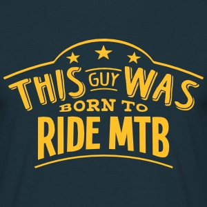 this guy was born to ride mtb - T-shirt Homme