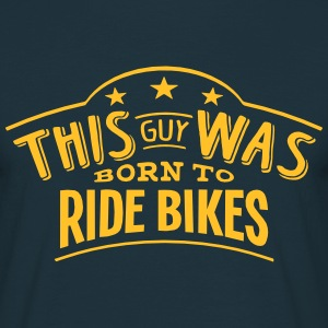 this guy was born to ride bikes - Men's T-Shirt