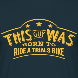 this guy was born to ride a trials bike - T-shirt Homme
