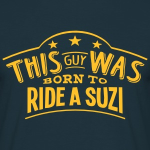 this guy was born to ride a suzi - Men's T-Shirt
